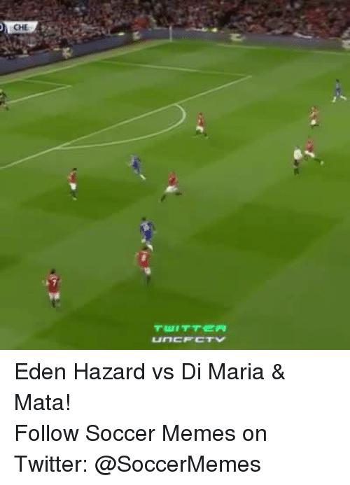 Meme, Memes, and Soccer: unCF CTV Eden Hazard vs Di Maria & Mata!  Follow Soccer Memes on Twitter: @SoccerMemes