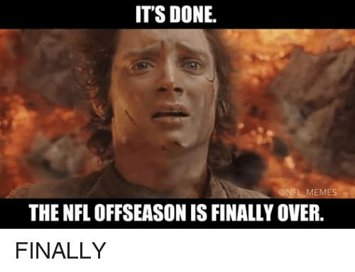 Finals, Meme, and Memes: IT'S DONE  @NFL MEMES  THE NFL OFFSEASON IS FINALLY OVER. FINALLY