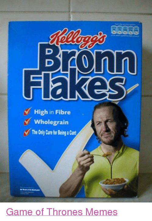 Game of Thrones, Meme, and Memes: Bronn  Flakes  v High in Fibre  Wholegrain  v The Only Curefor Being a Cunt Game of Thrones Memes