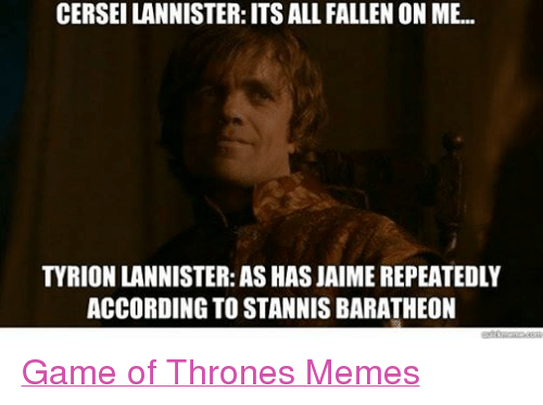 Facebook Game of Thrones Memes 534c2b cerseilannister its all fallen on me tyrion lannister as has jaime