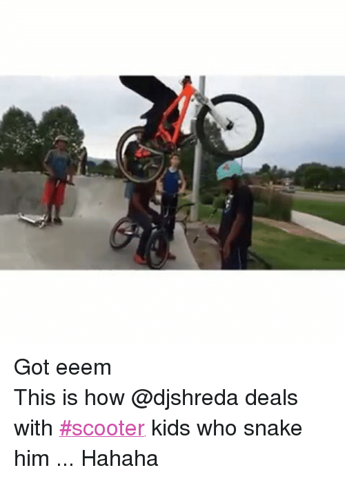BMX: Got eeemThis is how @djshreda deals with #scooter kids who snake him ... Hahaha