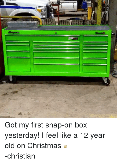 mechanic: Got my first snap-on box yesterday! I feel like a 12 year old on Christmas  -christian