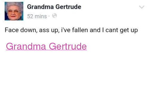 Cant Get Up: Grandma Gertrude  52 mins  Face down, ass up, i've fallen and I cant get up Grandma Gertrude