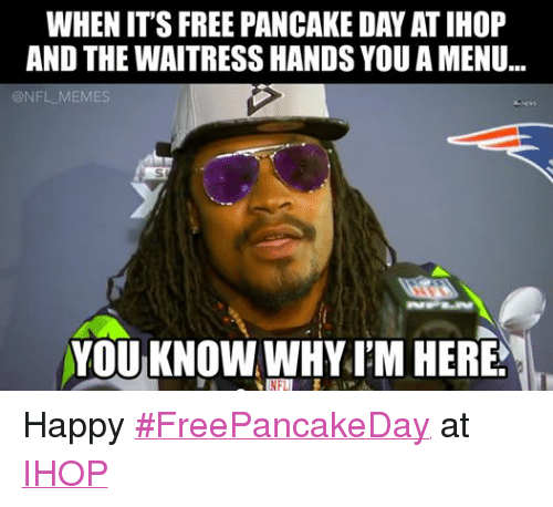 Funny I M Here Meme : When its free pancake day atihop and the waitress handsyou