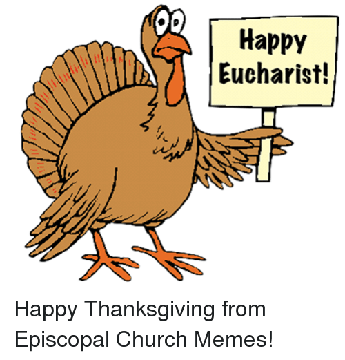 Church, Meme, and Memes: Happy  Eucharist! Happy Thanksgiving from Episcopal Church Memes!