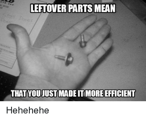 Mechanic, Efficient, and Heheheh: LETOVERPARTSMEAN  THAT JUST MADEITIMORE EFFICIENT Hehehehe