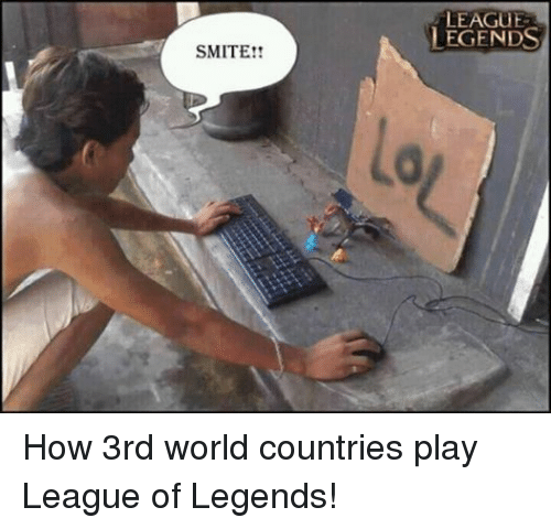 League of Legends, Smite, and World: SMITE  LEAGUE  LEGENDS How 3rd world countries play League of Legends!