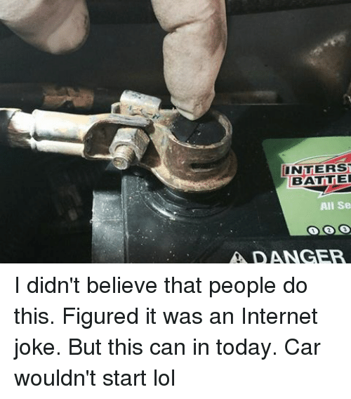 mechanic: BATTER  All Se  A DANGER I didn't believe that people do this. Figured it was an Internet joke. But this can in today. Car wouldn't start lol