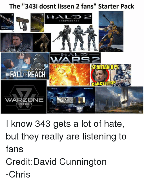 """Starter Packs: The """"343i dosnt lissen 2 fans"""" Starter Pack  AN  NIVERSARY  HALO 2 BATTLE  WAARS 2  SPARTAN DPS.  THE  ANCELLEDP  CAMPAIGNS  VYVARZONE  FIREFIGHT I know 343 gets a lot of hate, but they really are listening to fans Credit:David Cunnington -Chris"""