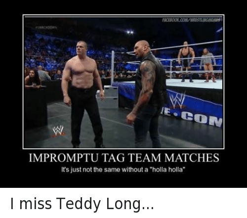 """teddy long: CON  IMPROMPTU TAG TEAM MATCHES  It's just not the same without a """"holla holla"""" I miss Teddy Long..."""
