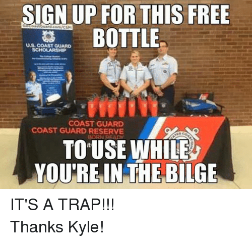 Coast Guard: SIGN UP FOR THIS FREE  BOTTLE  US COAST GUARD  SCHOLARSHIP  COAST GUARD  COAST GUARD RESERVE  TOUSEWHILE  YOU'RE IN THE BILGE IT'S A TRAP!!! Thanks Kyle!