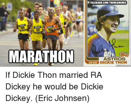 Astros: Bupa  108  101  MARATHON  FACEBOOK COM/THEMLBMEMES  ASTROS  2nd BASE  DICKIE THON If Dickie Thon married RA Dickey he would be Dickie Dickey.  (Eric Johnsen)
