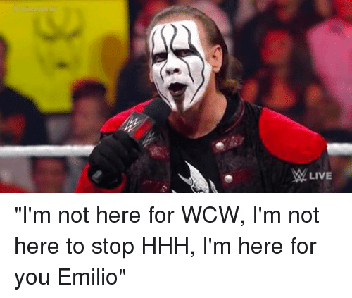 "WCW: LIVE ""I'm not here for WCW, I'm not here to stop HHH, I'm here for you Emilio"""