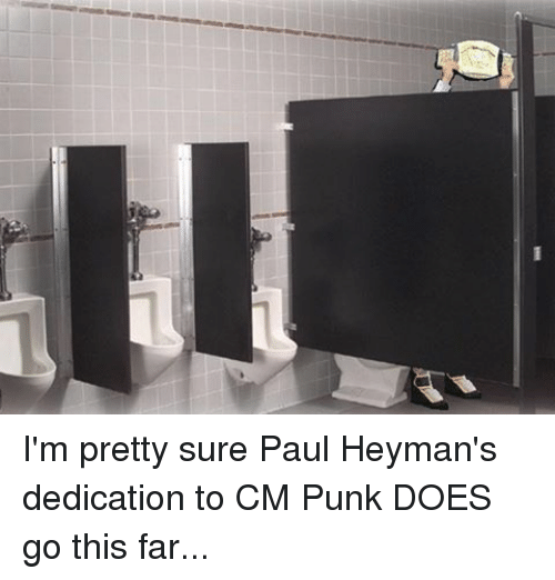 Cm Punk: 盲 I'm pretty sure Paul Heyman's dedication to CM Punk DOES go this far...