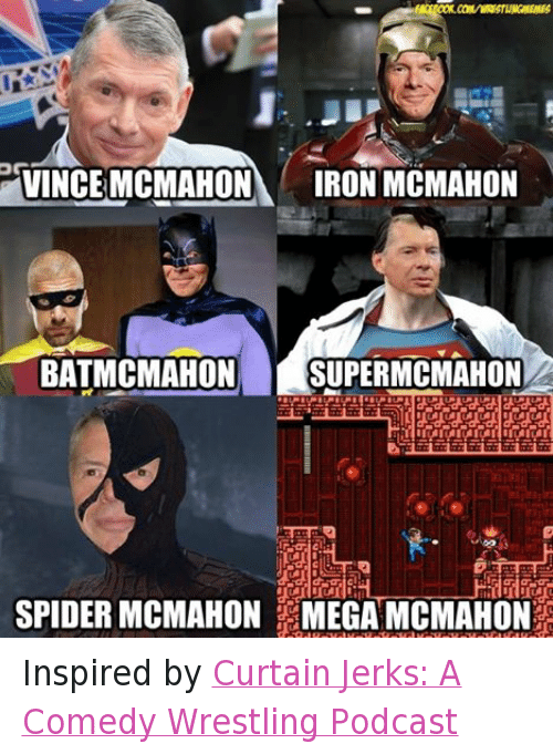 Ironic, Spider, and Vince McMahon: OG  VINCE MCMAHON  IRON MCMAHON  BATMCMAHON SUPER MCMAHON  SPIDER MCMAHON MEGA MCMAHON Inspired by Curtain Jerks: A Comedy Wrestling Podcast