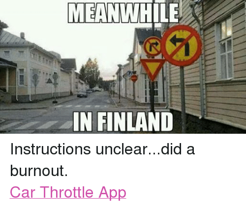 Meanwhile In Finland Instructions Uncleardid A Burnout Car