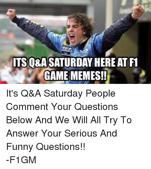 Fun Meme Questions : Funny saturday memes of on sizzle next time