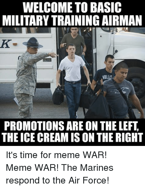Meme, Memes, and Air Force: WELCOME TO BASIC  MILITARYTRAINING AIRMAN  200  HOLl  PROMOTIONS ARE ON THE LEFT  THE ICE CREAMIS ON THE RIGHT It's time for meme WAR!Meme WAR! The Marines respond to the Air Force!