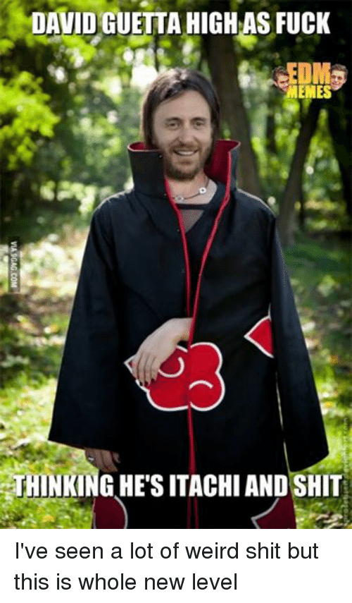 Fucking, Meme, and Memes: DAVID GUETTA HIGH AS FUCK  MEMES  HINKIN  AND SHIT I've seen a lot of weird shit but this is whole new level