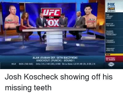 Mma, Teeth, and Josh Koscheck: FC  ALAN JOUBAN DEF, SETH BACZYNS  KNOCKOUT (PUNCH)-ROUND Josh Koscheck showing off his missing teeth