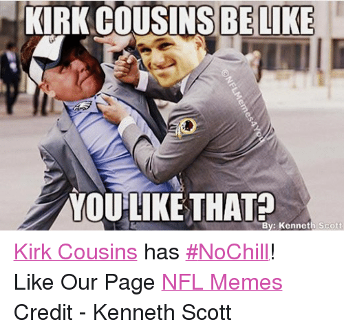 Facebook Kirk Cousins has NoChill Like Our 086a0d 🔥 25 best memes about kirk cousins, nfl, and meme kirk cousins,Kirk Cousins Meme