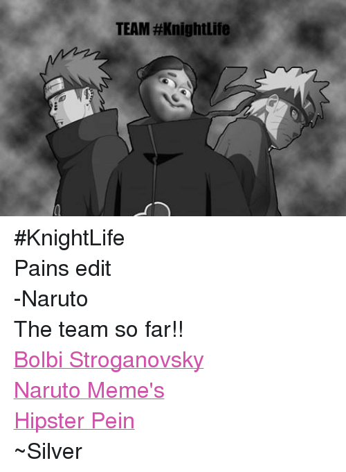 meme hipster: TEAM #Knight Life #KnightLife  Pains edit -NarutoThe team so far!! Bolbi Stroganovsky Naruto Meme's Hipster Pein ~Silver