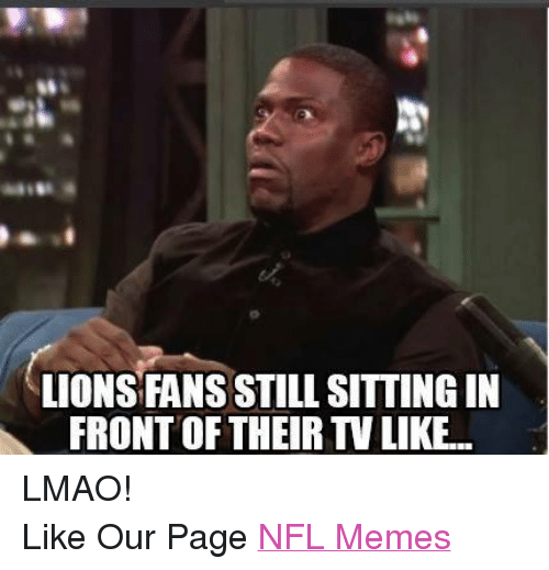 Lmao, Meme, and Memes: LIONS FANS STILL SITTING IN  FRONTOF THEIR TV LIKE... LMAO! Like Our Page NFL Memes