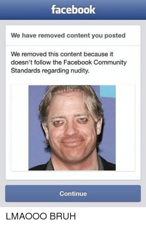 Bruh, Community, and Facebook: facebook  We have removed content you posted  We removed this content because it  doesn't follow the Facebook Community  Standards regarding nudity.  Continue LMAOOO BRUH