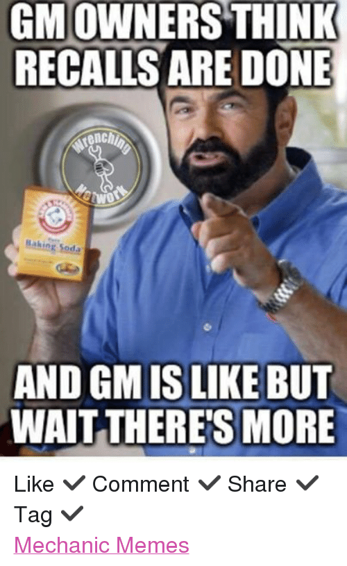 mechanic: GMO  THINK  OWNERS RECALLS ARE DONE  enchi  Making Soda  AND GMISLIKEBUT  WAIT THERE'S MORE Like  Comment  Share  Tag  Mechanic Memes