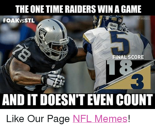 Finals, Meme, and Memes: THE ONE TIME RAIDERS WIN AGAME  AP IMAGES  HOAKvsSTL  FINAL SCORE  AND ITDOESNTEVEN COUNT Like Our Page NFL Memes!