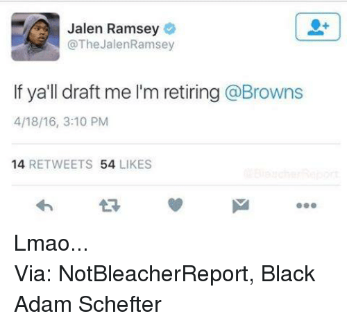 Lmao, Nfl, and Black: Jalen Ramsey  @The JalenRamsey  If ya'll draft me lim retiring @Browns  4/18/16, 3:10 PM  14  RETWEETS 54  LIKES Lmao... Via: NotBleacherReport, Black Adam Schefter