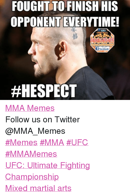 Mma Meme: FOUGHT TO FINISH HIS  OPPONENTE ERYTIME!  MMAMEMES  acebookCom Memes MMA  f facebook  MMA Memes Follow us on Twitter @MMA_Memes  ‪#‎Memes‬ ‪#‎MMA‬ ‪#‎UFC‬ ‪#‎MMAMemes‬  UFC: Ultimate Fighting Championship Mixed martial arts