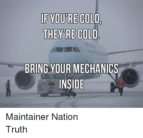 If Youre Cold Theyre Cold: IF YOU'RE COLD  THEY'RE COLD  BRING YOUR MECHANICS  INSIDE Maintainer NationTruth