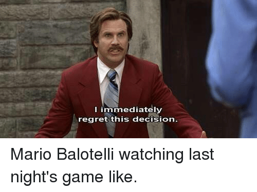 Immediate Regret: I immediately  regret this decision  On  . Mario Balotelli watching last night's game like.