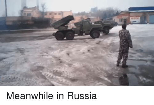 Russia, Dank Memes, and Meanwhile in Russia: Meanwhile in Russia