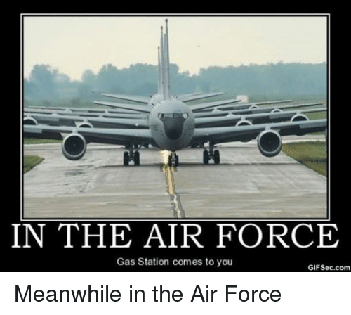 Air Force, Gas Station, and Military: IN THE AIR FORCE  Gas Station comes to you  GIFSec.com Meanwhile in the Air Force