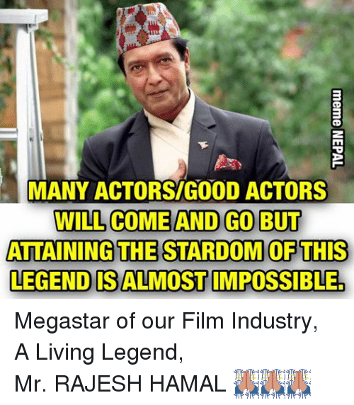 rajesh hamal: MANY ACTORSTGOOD ACTORS  WILL COME AND GO BUT  ATTAINING THE STARDOM OF THIS  LEGEND SALMOST IMPOSSIBLES Megastar of our Film Industry, A Living Legend, Mr. RAJESH HAMAL