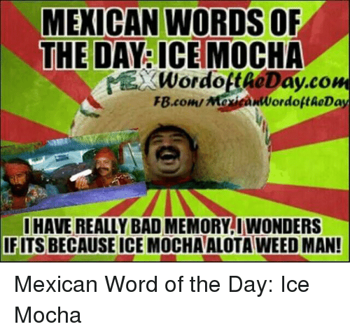 Bad, Weed, and Word: MEXICAN WORDS OF THE DAY ICE MOCHA WordottaeDay ...