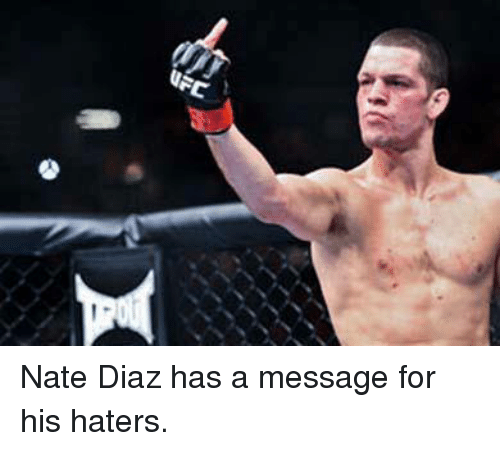 Ufc, Nate Diaz, and Mma: UFC Nate Diaz has a message for his haters.