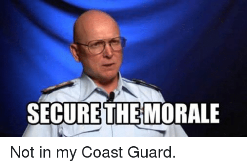 Coast Guard: SECURE THE MORALE Not in my Coast Guard.