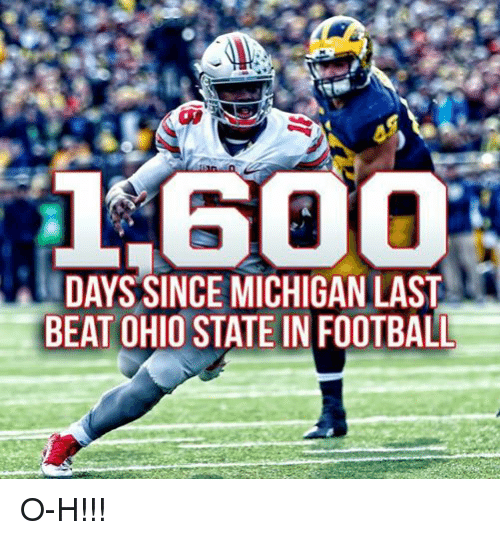 Beats, Michigan, and Ohio: 600  DAYS SINCE MICHIGAN LAST  BEAT OHIO STATE IN FOOTBALL O-H!!!