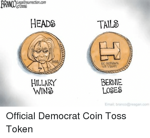 Head, Email, and Scandal: Legallnsurrection.com  2016  HEADS  HILLARY  WINS  TAILS  IN SCANDAL  BERNIE  LOSES  Email: branco@reagan.com Official Democrat Coin Toss Token