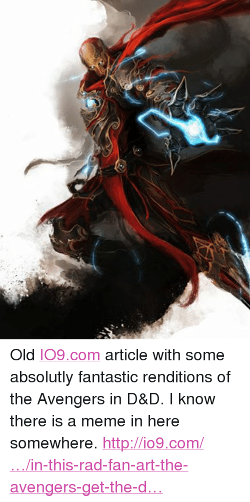 DnD: Old IO9.com article with some absolutly fantastic renditions of the Avengers in D&D.  I know there is a meme in here somewhere.  http://io9.com/…/in-this-rad-fan-art-the-avengers-get-the-d…