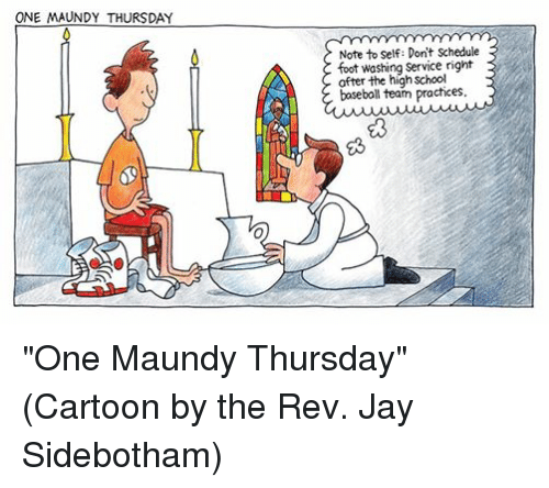 """the rev: ONE MAUNDY THURSDAY  Note to self: Don't Schedule  foot service right  after the high school  baseball team practices. """"One Maundy Thursday""""  (Cartoon by the Rev. Jay Sidebotham)"""