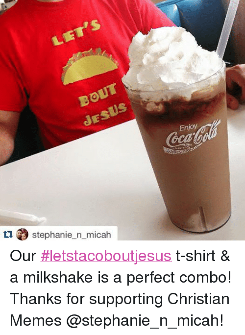 Christian Memes: tu Stephanie n micah  Enjoy Our ‪#‎letstacoboutjesus‬ t-shirt & a milkshake is a  perfect combo! Thanks for supporting Christian Memes @stephanie_n_micah!