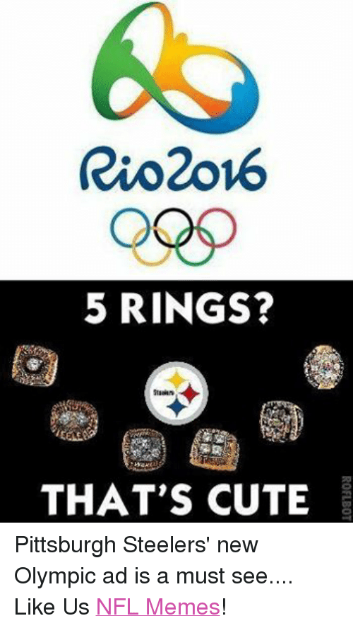 Steelers: Rio2ov6  5 RINGS?  THAT'S CUTE Pittsburgh Steelers' new Olympic ad is a must see.... Like Us NFL Memes!