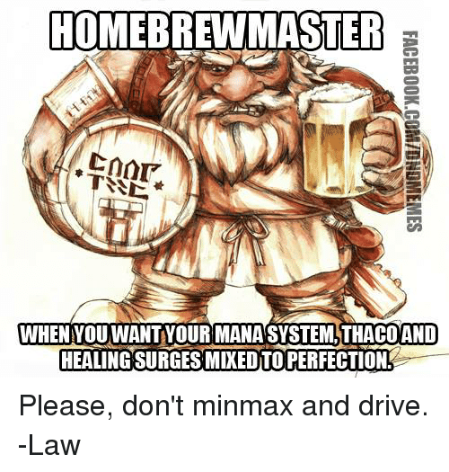 DnD: HOMEBREWMASTER  WHEN YOUWANTYOUR MANASVSTEML THACO AND  HEALING SURGESMIXEDTO PERFECTION Please, don't minmax and drive.  -Law