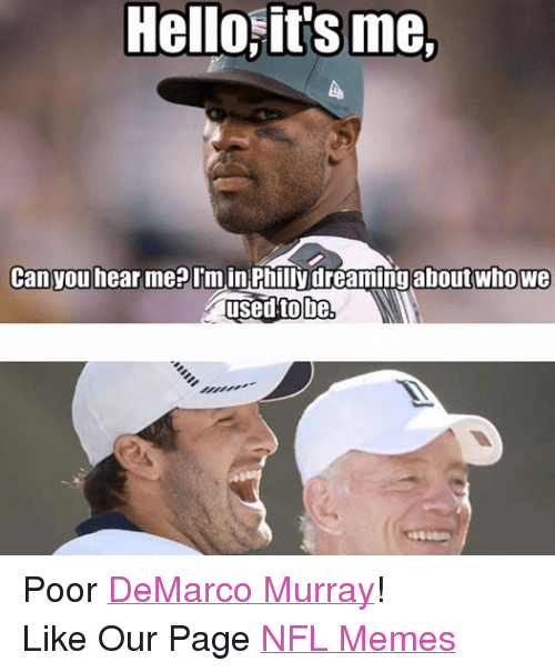 Hello, Meme, and Memes: Hello its me,  Can you hear me? Inn  Philly dreaming about who We  used to be, Poor DeMarco Murray! Like Our Page NFL Memes