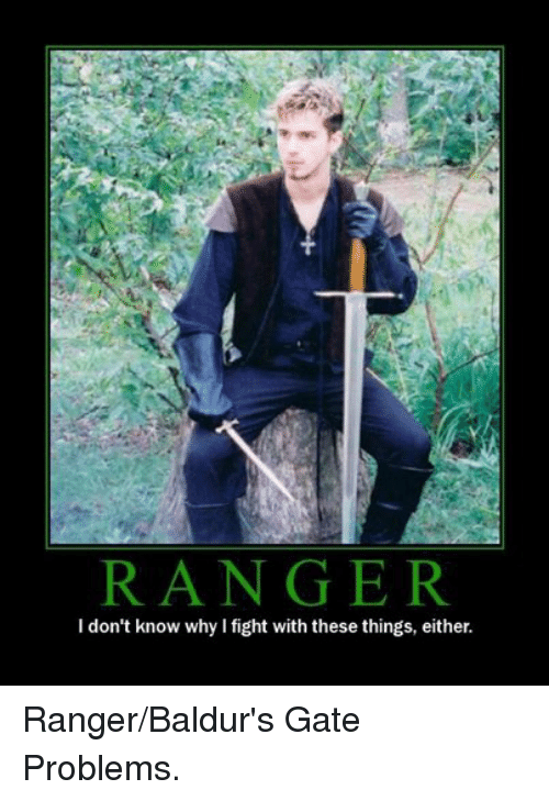 DnD: RANGER  I don't know why I fight with these things, either. Ranger/Baldur's Gate Problems.