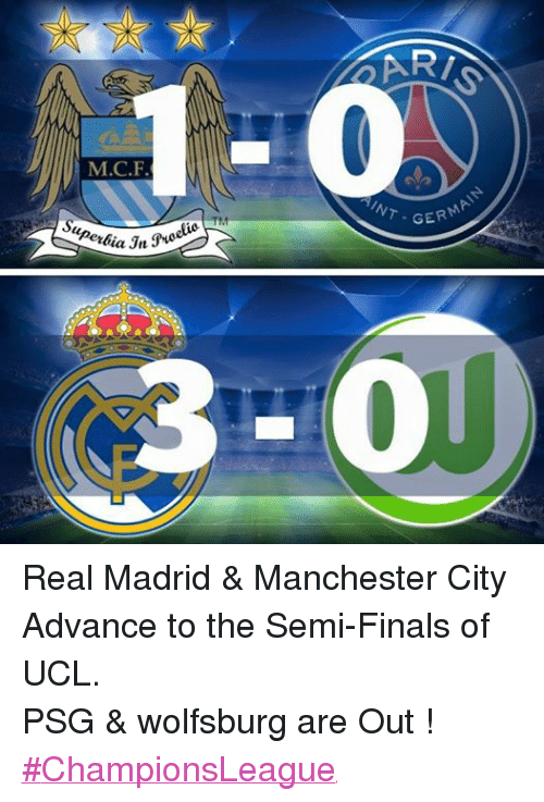 Finals, Real Madrid, and Citi: M.C.F  IAN  GERMAI  AINT Real Madrid & Manchester City Advance to the Semi-Finals of UCL. PSG & wolfsburg are Out ! ‪#‎ChampionsLeague‬